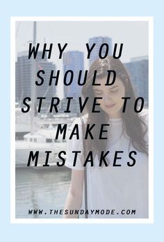 Why You Should Strive To Make Mistakes | www.thesundaymode.com