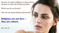 """Religions are cultural. """"God"""" didn't drop some divine revelation into your head. If no human had ever told you the religious claptrap you believe in, you'd never have developed """"faith in God"""" on your own."""