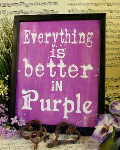 Everything is better in Purple sign - I couldn't agree more!