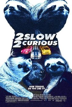 2 Slow 2 Curious - now this is a movie I'd see!