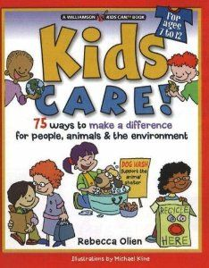 Kids Care!: 75 Ways to Make a Difference for People, Animals & the Environment (Williamson Kids Can Series): Rebecca Olien, Michael Kline: 9780824967932: Amazon.com: Books