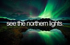 Before I die, I want to... See the Northern lights as we didn't when we went to Lapland years ago.