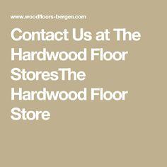 Contact Us at The Hardwood Floor StoresThe Hardwood Floor Store