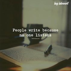 Writing quotes People Write Because No One Listens Reality Quotes, Mood Quotes, True Quotes, Positive Quotes, Best Quotes, Motivational Quotes, Inspirational Quotes, Quotes Quotes, Quotes For Me