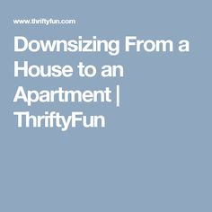 Downsizing From a House to an Apartment | ThriftyFun