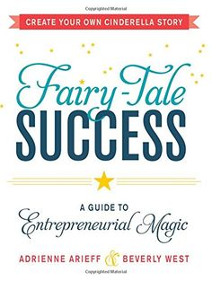 Fairy-Tale Success: A Guide to Entrepreneurial Magic by Adrienne Arieff