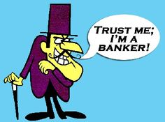 Yah, trust the #banksters .. Lying, thieving, scum!