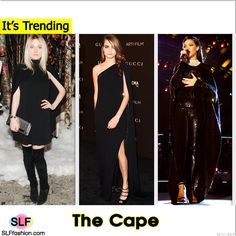 Trending Fashion Style: Black Cape. - Dakota Fanning In Saint Laurent black cape dress at Barneys New York 'Baz Dazzled' Holiday Window Unveiling Dinner. - Cara Delevingne in Gucci Premiere black one-shouldered cape gown with a thigh-high slit at LACMA Art Film Gala 2014, Los Angeles. - Rihanna in Tom Ford Spring 2015 Black Liquid Sequined Cape top and leggings ensemble at her Concert for Valor in Washington.