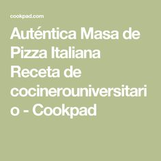 Auténtica Masa de Pizza Italiana Receta de cocinerouniversitario - Cookpad
