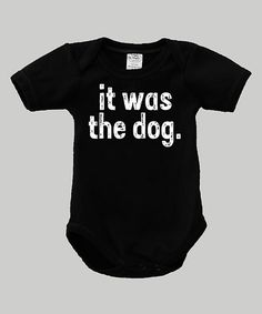 Love this Urban Smalls Black 'It Was the Dog' Bodysuit - Infant by Urban Smalls on #zulily! #zulilyfinds