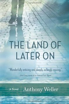 The Land of Later On by Anthony Weller - looks like a fascinating read