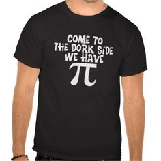 Come to the Dork Side...We have PI (pie) T-shirt Design - many styles and colours, both men's and lady's / women's (t-shirts, tee, tees, t shirt, tshirt, creative, cool, graphic, style, text, humour, funny, humorous, hilarious, nerd, nerdy, geek, geeky, math, mathematics, word play)