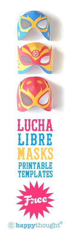 perfect for photo op area...Fab free printable Lucha Libre masks! DIY Luchador for Cinco de Mayo happythought.co.uk/craft/printables/how-to-make-lucha-libre-masks-free-templates