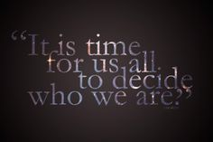 """""""It is time for us all to decide who we are.""""  Enjolras (Les Miserables)"""