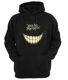 we're all mad here Hoodie Customize your personalized hoodie. Hooded Sweatshirt 8.0 oz., 50/50 cotton/polyester Reduced pilling and softer air-jet spun yarn Dou