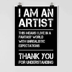 I am an Artist – Artist Poster – Funny Poster – Creative – Creator – Maker – Hand Made – Typographic Print – Inspiration – Motivation - Thanksgiving Messages Quotes To Live By, Me Quotes, Funny Quotes, Artist Quotes Funny, Art Quotes Artists, Funny Art, Sport Quotes, Wisdom Quotes, Music Artists