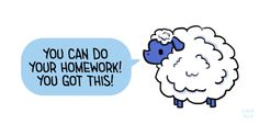 "[drawing of a blue and white sheep saying ""You can do your homework! You got this!"" in a blue speech bubble.]"