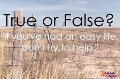 "True or False? ""If you've had an easy life, don't try to help."" // Ultimate Metaphor: ""Easy Life"""