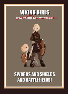 Viking girls meme. Snips and Snails and Puppy Dog Tails. Swords and Shields and Battlefields. Shieldmaiden funny humor From Norskarv.com.