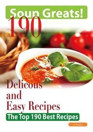 Soup Greats - 190 Delicious and Easy Soup Recipes - The Top 190 Best Recipes...  pinterest.com/...