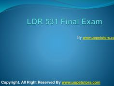 Welcome to the best tutorials ever! UOPeTutors.com provide simple and easy to follow homework help, the Ldr 531 final exam latest uop final exam questions with answers. hurry! Find the best study material ever. Once you visit us you won't look back for sure.