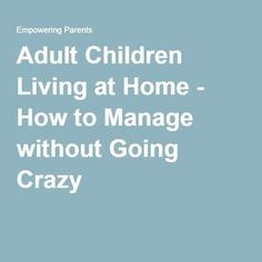 Adult Children Living at Home - How to Manage without Going Crazy