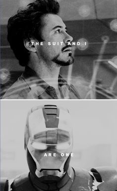 "The suit and I are one. (Tony Stark, ""Iron Man"")"