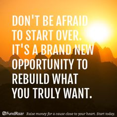 Dont Be Afraid To Start Over Its A Brand New Opportunity Rebuild