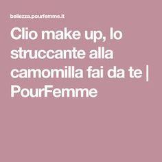 Clio make up, lo struccante alla camomilla fai da te | PourFemme