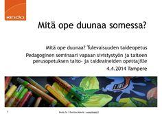 Mitä ope duunaa somessa? Mitä ope duunaa? Tulevaisuuden taideopetus Pedagoginen seminaari vapaan sivistystyön ja taiteen perusopetuksen taito- ja taideaineiden…