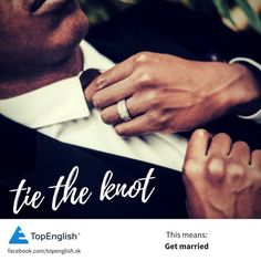 tie the knot English Idioms, Tie The Knots, Got Married, Tying The Knots