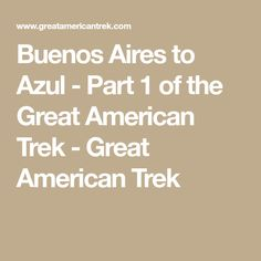 Buenos Aires to Azul - Part 1 of the Great American Trek - Great American Trek