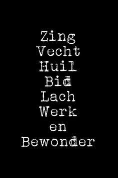 Zing - Vecht - Huil - Bid - Lach - Werk en Bewonder. Ramses Shaffy ❥ #dutch #quote