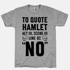 This is probably the most quotable line Shakespeare wrote, and useful for so many situations.