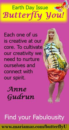 Anne Gudrun on finding your fabulousity on Earth Day. Read more at http://mariamar.com/butterflyU