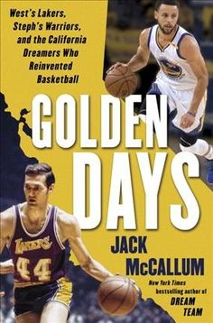 Golden days : West's Lakers, Steph's Warriors, and the California dreamers who reinvented basketball