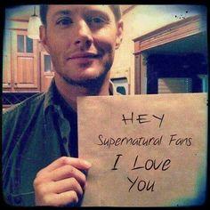 Hey supernatural fans, I love you, Jensen