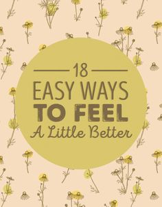 18 Easy Ways To Feel A Little Better