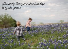 My Grace is sufficient. The only thing constant in life is God's grace