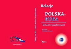 Relacje Polska - Kuba : historia i współczesność / red. Katarzyna Dembicz. -- Warszawa :  Centrum Studiów Latynoamerykańskich Uniwersytetu Warszawskiego,  2013. Latin America, New Books, Historia, Cuba