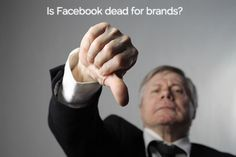 Is Facebook becoming a dead-zone for brands?