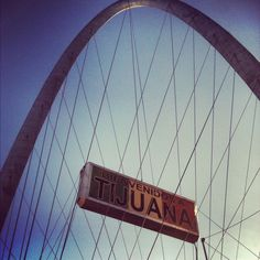 The Tijuana welcome arch on Independence Avenue!