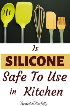 Silicone has become a new Kitchen Superstar in the past few years. But, is Silicone Safe to be used with food or does it have a dark side? #silicone #kitchen #nestedblissfully