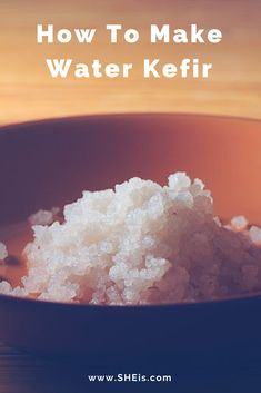 How to make water kefir - the fizzy probiotic drink everyone is talking about!