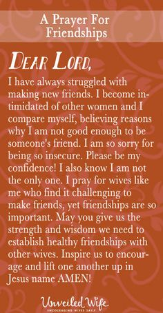 Prayer Of The Day – Wives Who Need Friends --- Dear Lord, I have always struggled with making new friends. I become intimidated of other women and I compare myself, believing reasons why I am not good enough to be someone's friend. I am so sorry for being so insecure. Please be my confidence! I … Read More Here http://unveiledwife.com/prayer-of-the-day-wives-who-need-friends/ #marriage #love