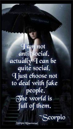I am not anti social, actually I can be quite social. I just choose not to deal with fake people. The world is full of them. Libra, Astrology Scorpio, Scorpio Zodiac Facts, Scorpio Traits, Scorpio Girl, Scorpio Love, Scorpio Quotes, My Zodiac Sign, Scorpion