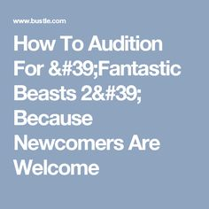 How To Audition For 'Fantastic Beasts 2' Because Newcomers Are Welcome