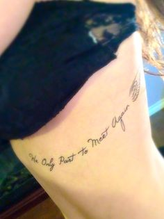 """We only part to meet again""- my first tattoo.  Not too bad for being on my ribcage"