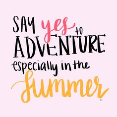 say yes to adventure especially in the summer http://dashofserendipity.tumblr.com/post/145123274226/always-say-yes-to-adventure