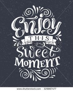 """Vector illustration with hand-drawn lettering on texture background. """"Enjoy this sweet moment"""" inscription for invitation and greeting card, prints and posters. Chalk Lettering, Hand Lettering Quotes, Calligraphy Quotes, Hand Drawn Lettering, Typography Letters, Brush Lettering, Graphic Design Typography, Learn Calligraphy, Typography Quotes"""